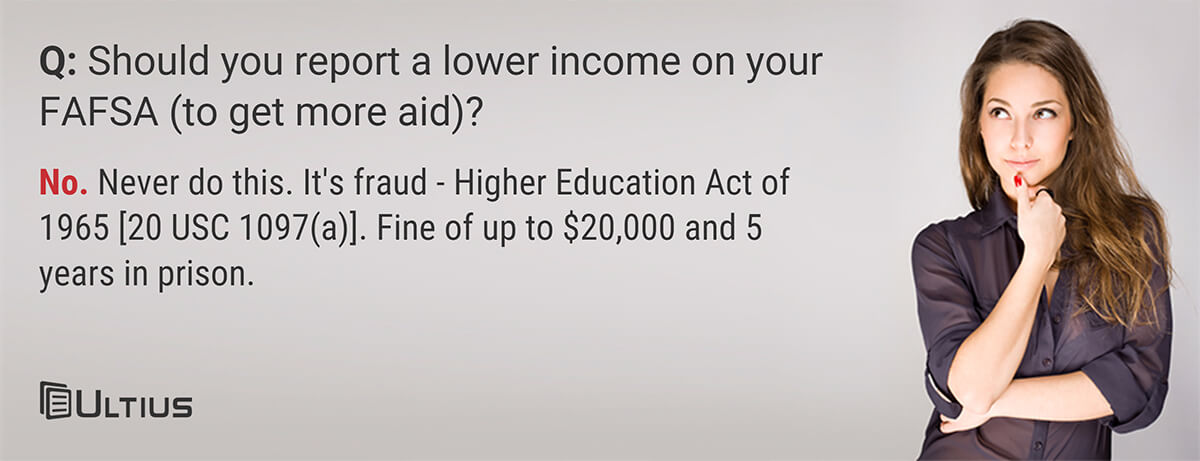 Financial aid question - Should you report lower income on the FAFSA application to qualify for more financial aid?